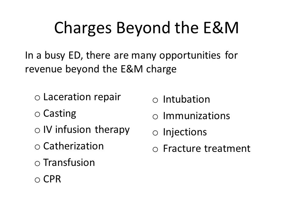Charges Beyond the E&M In a busy ED, there are many opportunities for revenue beyond the E&M charge.