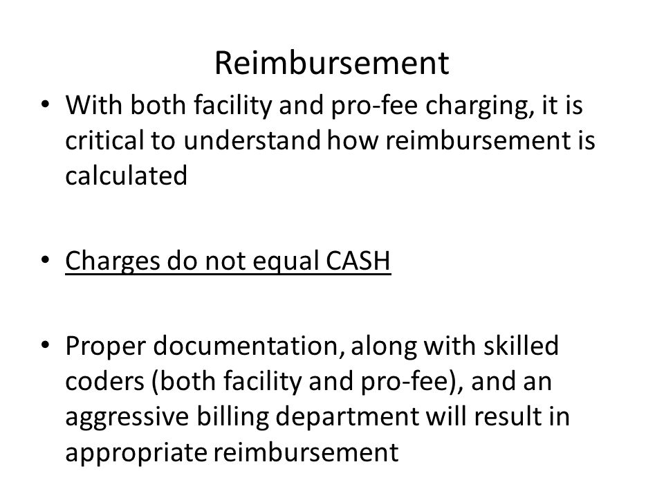 Reimbursement With both facility and pro-fee charging, it is critical to understand how reimbursement is calculated.