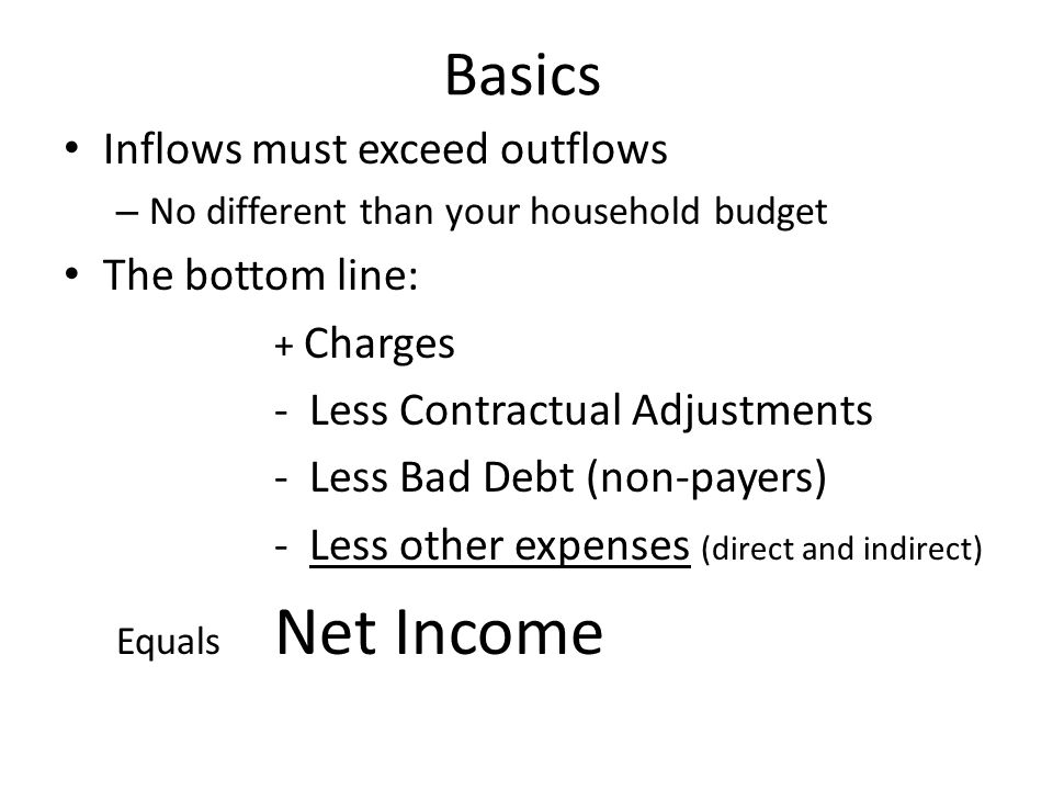 Basics Inflows must exceed outflows The bottom line: