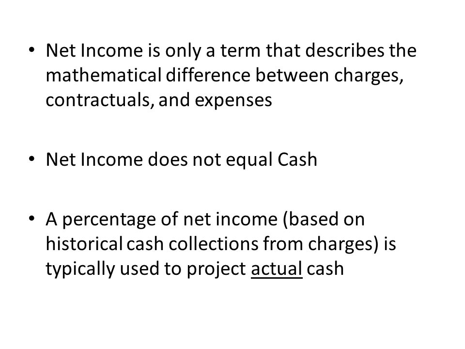 Net Income is only a term that describes the mathematical difference between charges, contractuals, and expenses