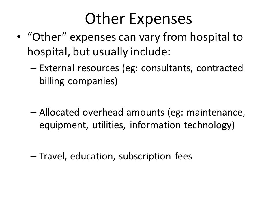 Other Expenses Other expenses can vary from hospital to hospital, but usually include: