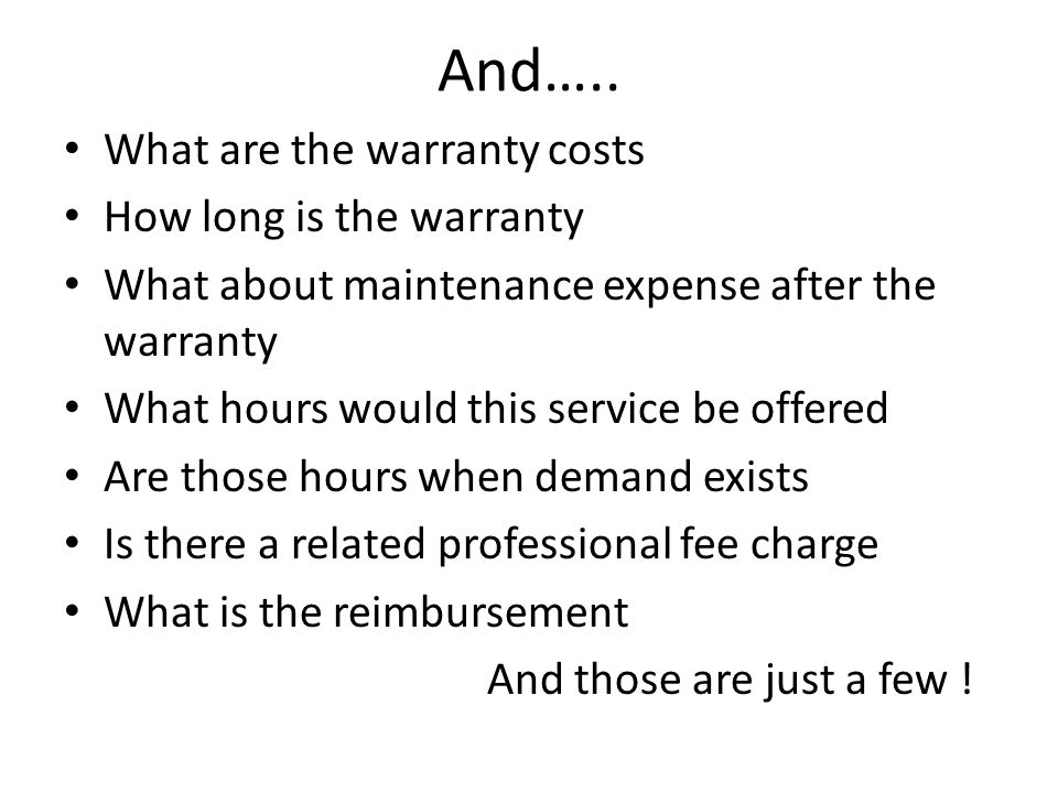 And….. What are the warranty costs How long is the warranty