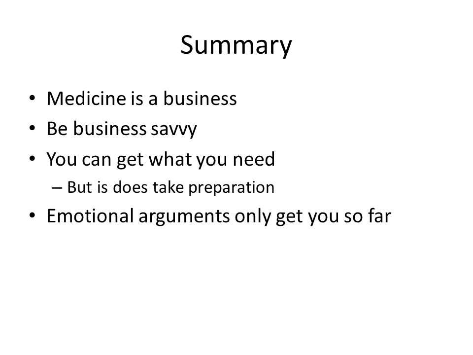 Summary Medicine is a business Be business savvy