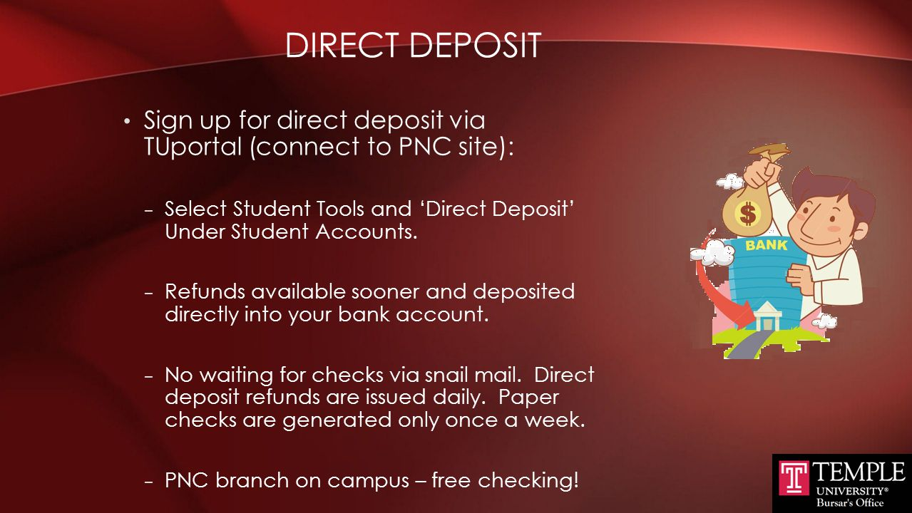 Direct Deposit Sign up for direct deposit via TUportal (connect to PNC site):