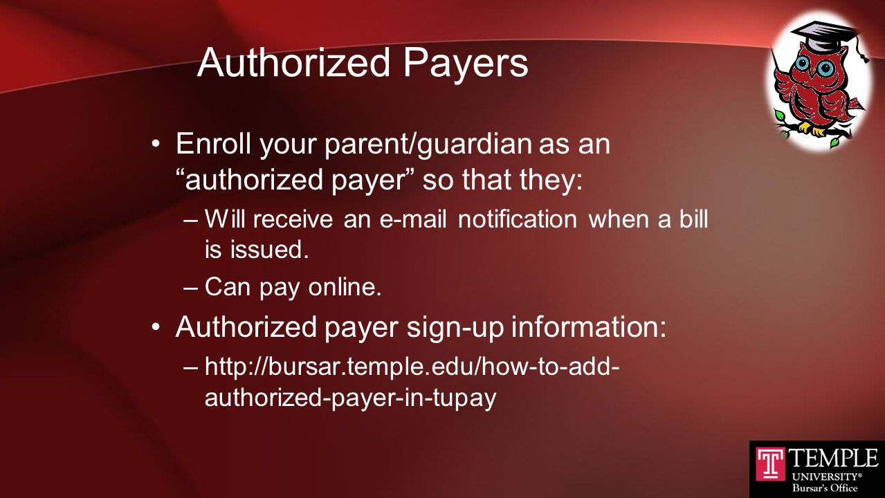 Authorized Payers Enroll your parent/guardian as an authorized payer so that they: Will receive an e-mail notification when a bill is issued.