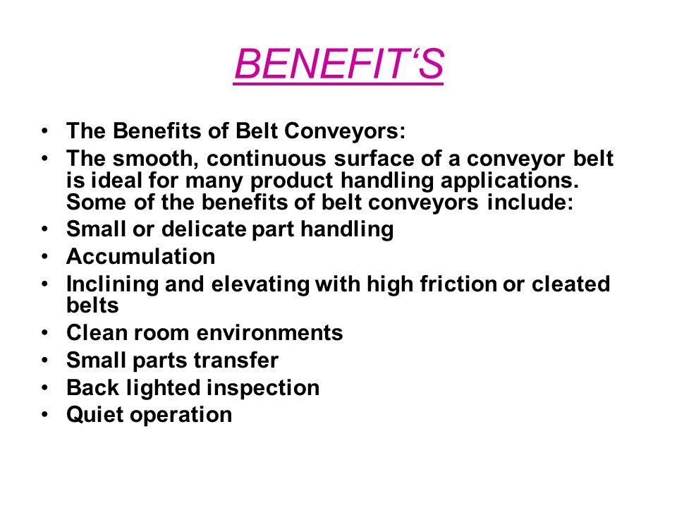 BENEFIT'S The Benefits of Belt Conveyors: