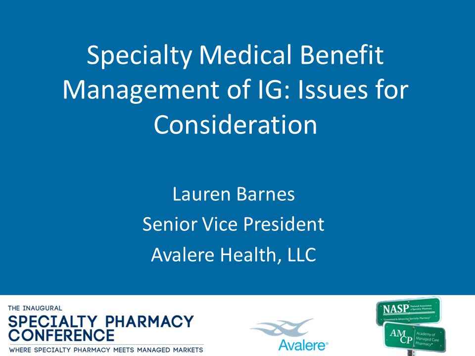 Specialty Medical Benefit Management of IG: Issues for Consideration