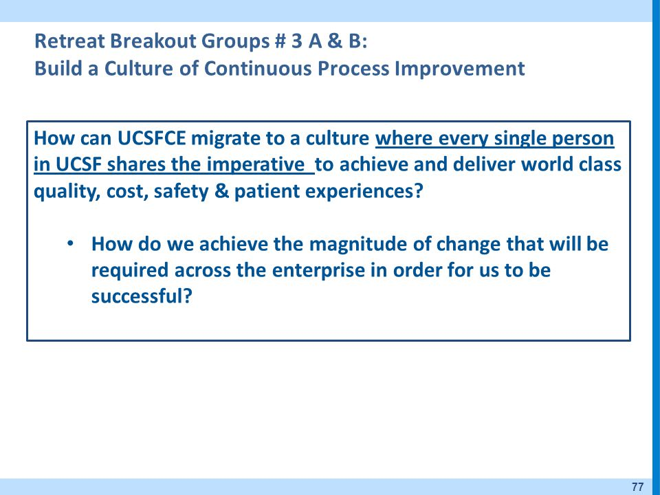 Retreat Breakout Groups # 3 A & B: Build a Culture of Continuous Process Improvement