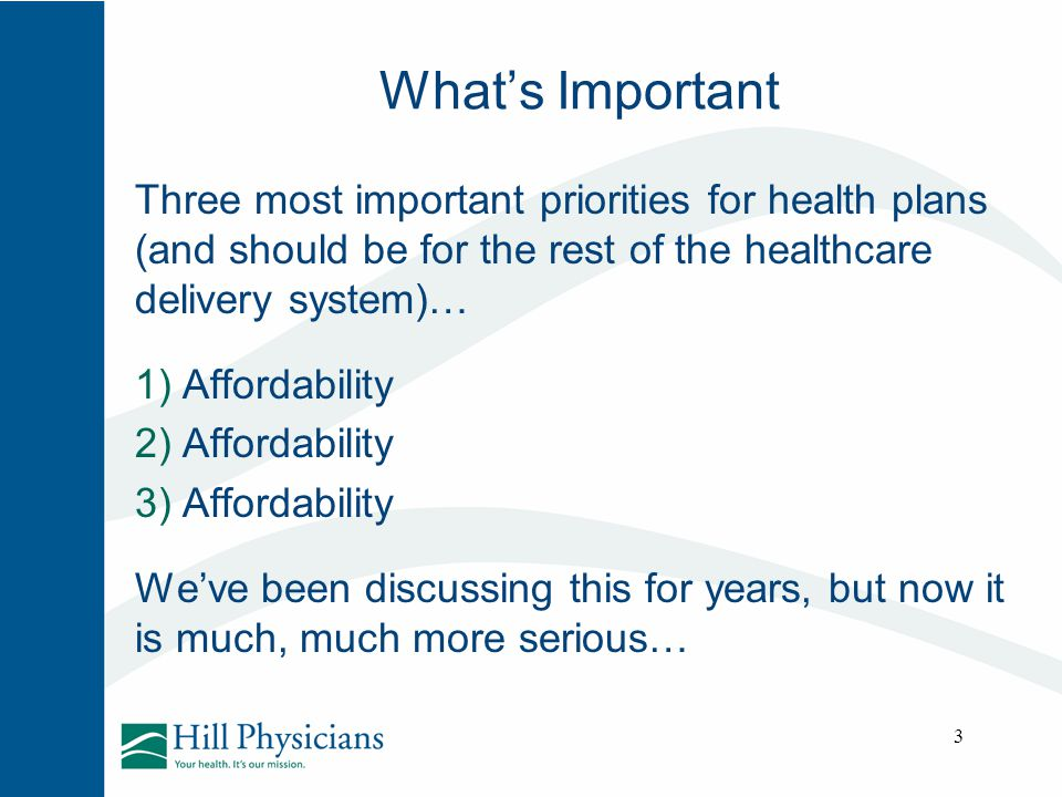 What's Important Three most important priorities for health plans (and should be for the rest of the healthcare delivery system)…