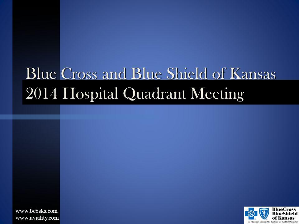 Blue Cross and Blue Shield of Kansas 2014 Hospital Quadrant Meeting