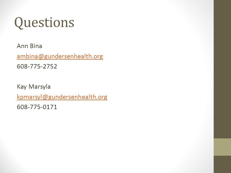 Questions Ann Bina ambina@gundersenhealth.org 608-775-2752 Kay Marsyla kpmarsyl@gundersenhealth.org 608-775-0171