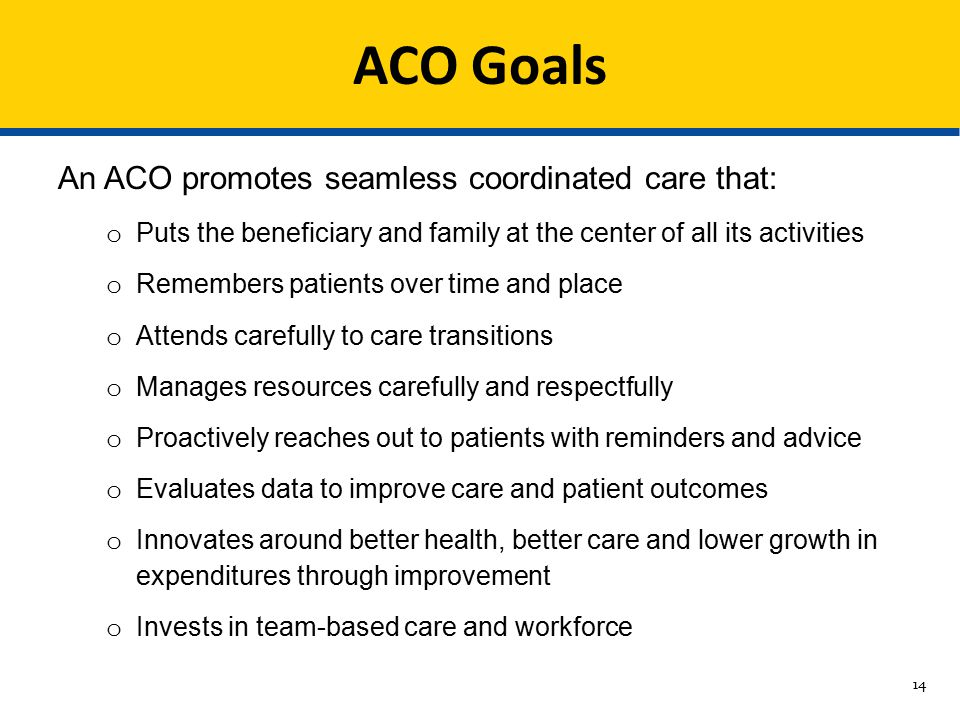 ACO Goals An ACO promotes seamless coordinated care that:
