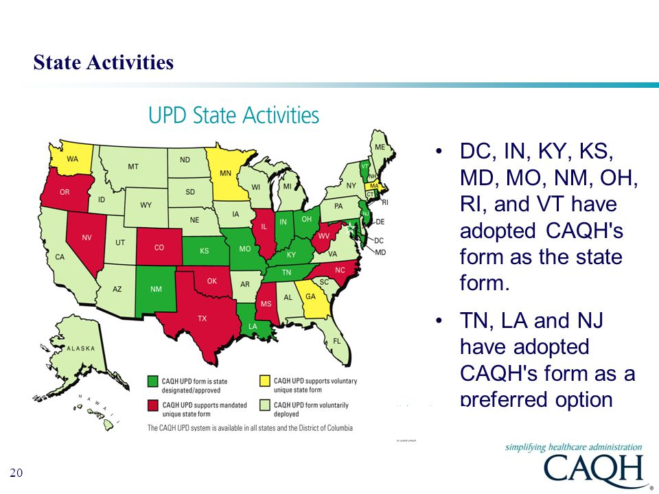 State Activities DC, IN, KY, KS, MD, MO, NM, OH, RI, and VT have adopted CAQH s form as the state form.