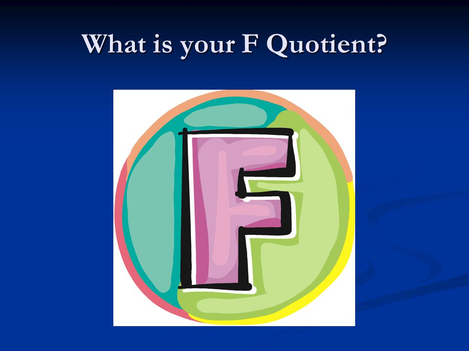 What is your F Quotient