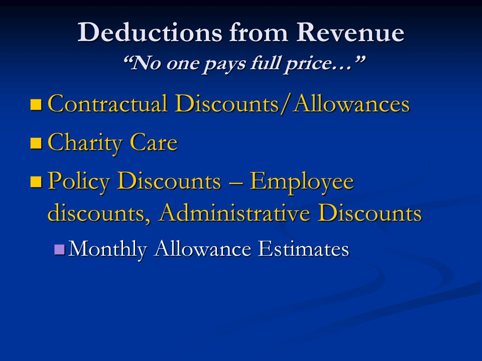Deductions from Revenue No one pays full price…