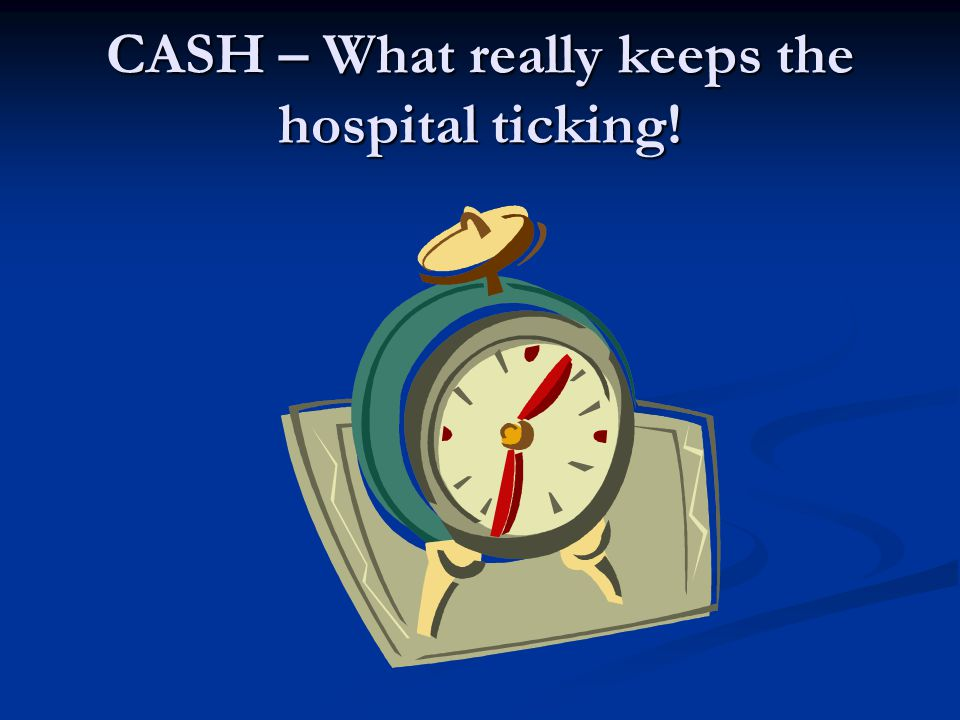 CASH – What really keeps the hospital ticking!