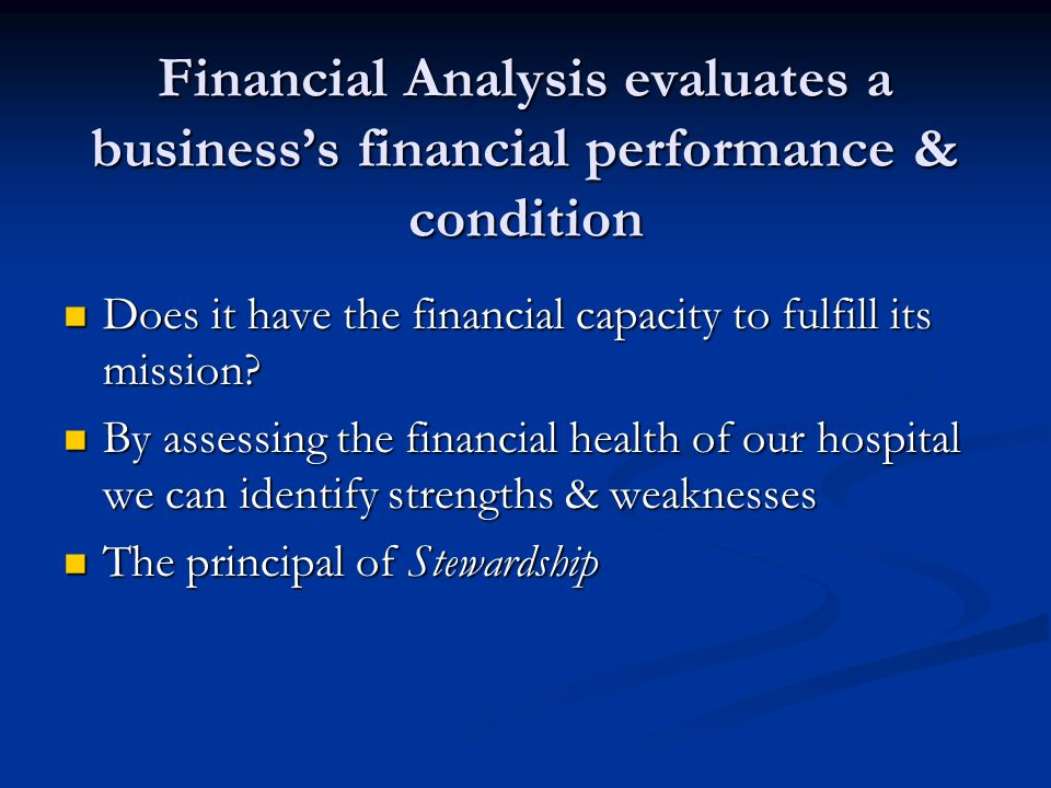 Financial Analysis evaluates a business's financial performance & condition