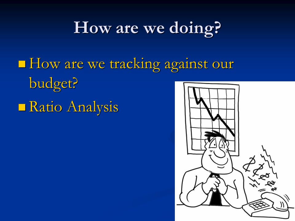 How are we doing How are we tracking against our budget