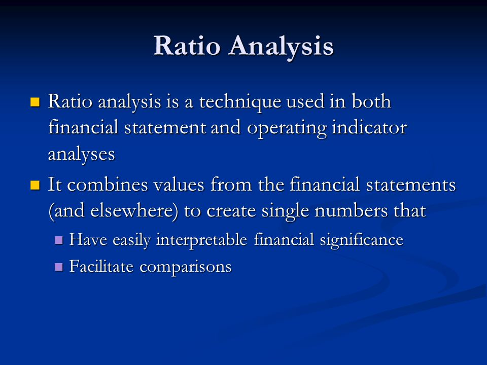 Ratio Analysis Ratio analysis is a technique used in both financial statement and operating indicator analyses.