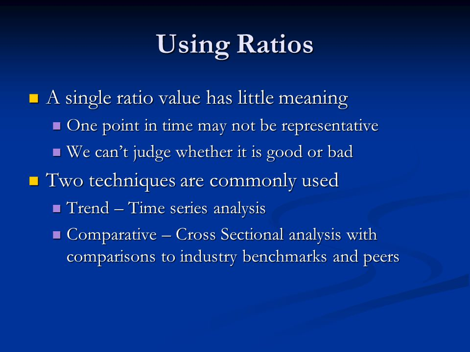 Using Ratios A single ratio value has little meaning