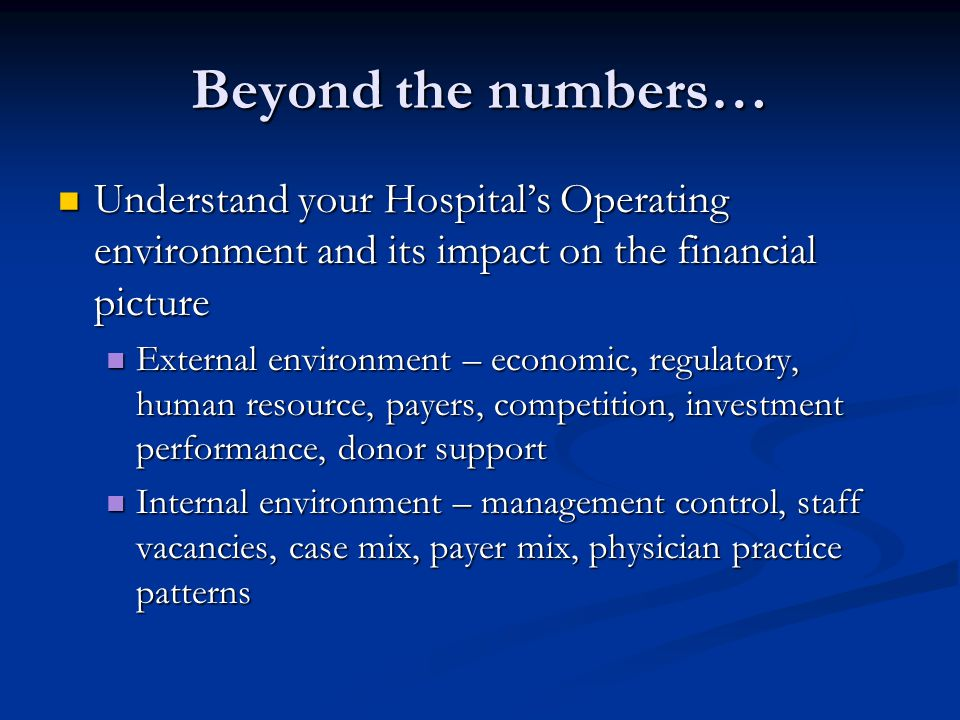 Beyond the numbers… Understand your Hospital's Operating environment and its impact on the financial picture.