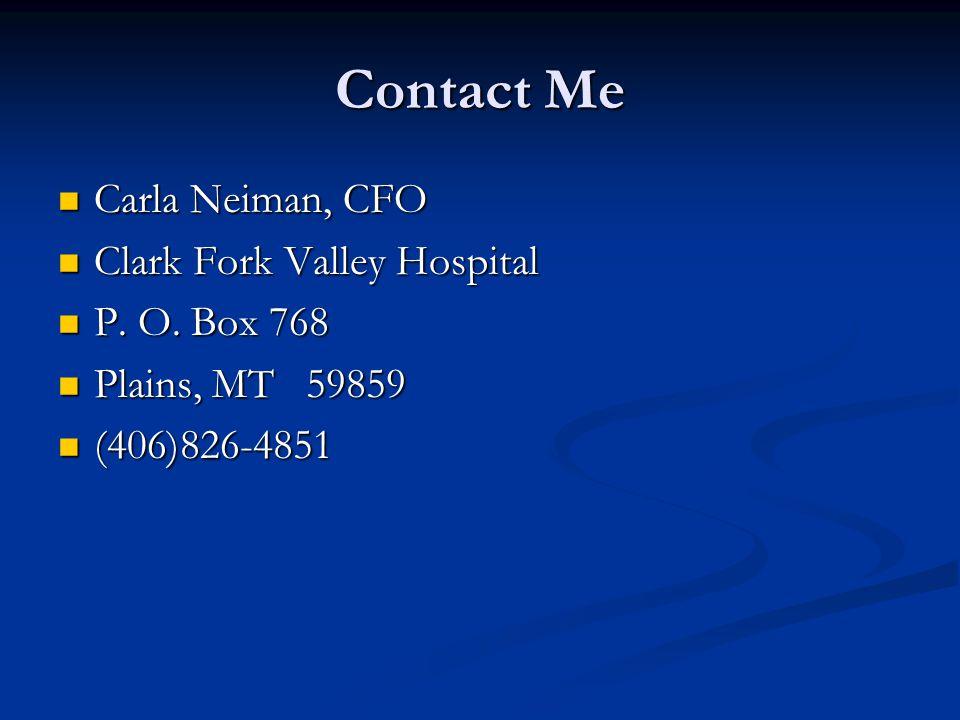 Contact Me Carla Neiman, CFO Clark Fork Valley Hospital P. O. Box 768
