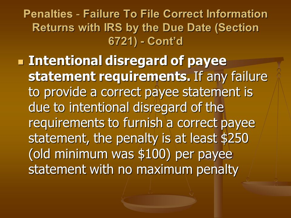 Penalties - Failure To File Correct Information Returns with IRS by the Due Date (Section 6721) - Cont'd