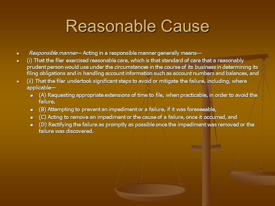 Reasonable Cause Responsible manner— Acting in a responsible manner generally means—
