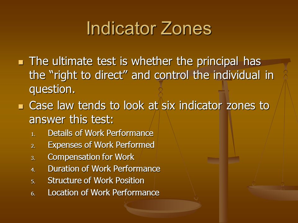 Indicator Zones The ultimate test is whether the principal has the right to direct and control the individual in question.
