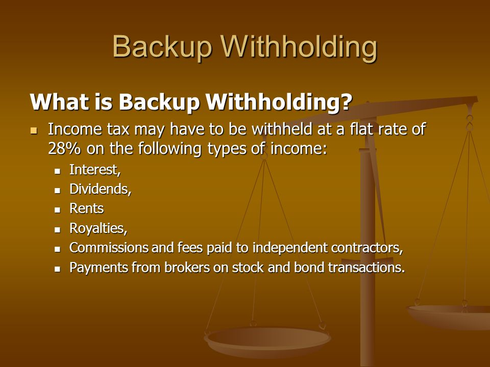 Backup Withholding What is Backup Withholding