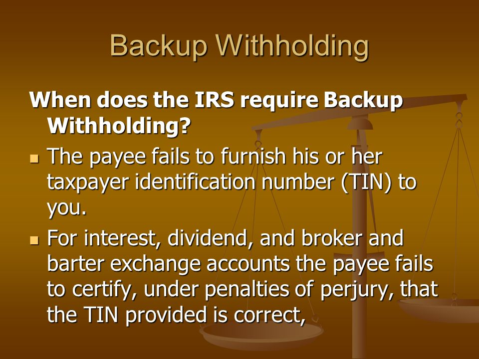 Backup Withholding When does the IRS require Backup Withholding