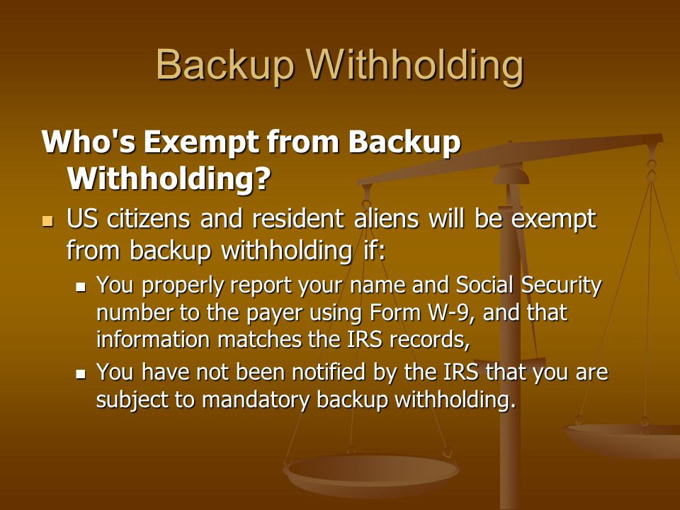 Backup Withholding Who s Exempt from Backup Withholding
