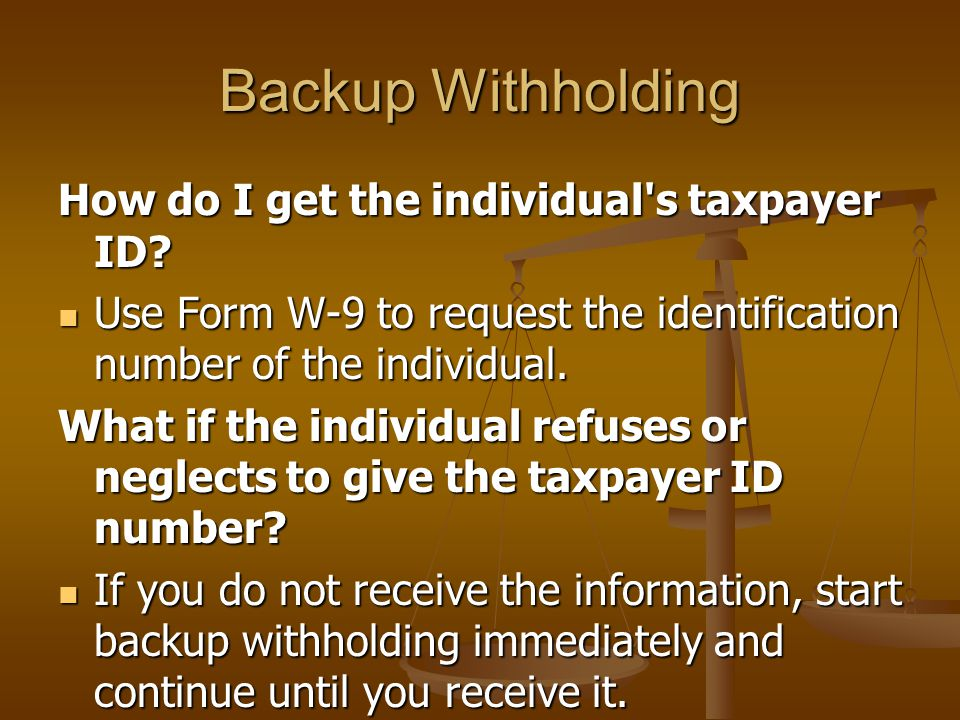 Backup Withholding How do I get the individual s taxpayer ID