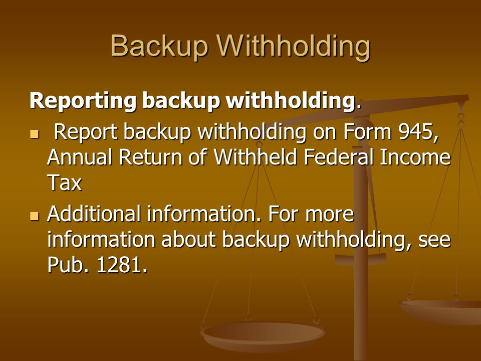 Backup Withholding Reporting backup withholding.