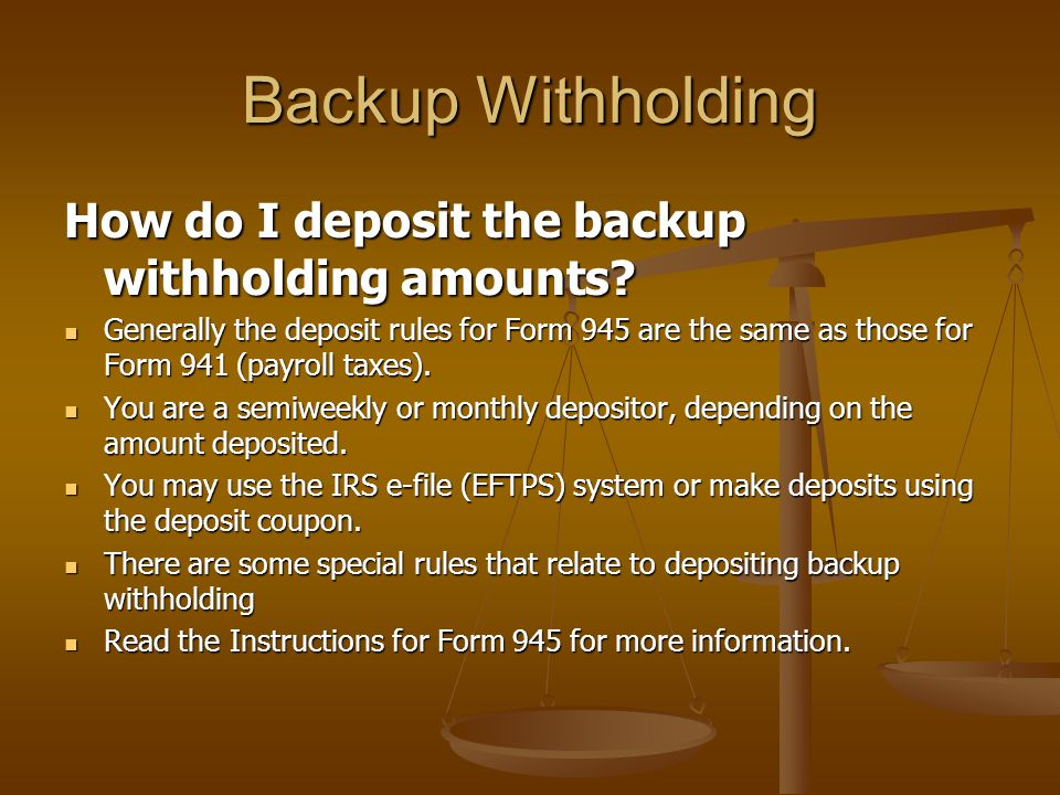 Backup Withholding How do I deposit the backup withholding amounts