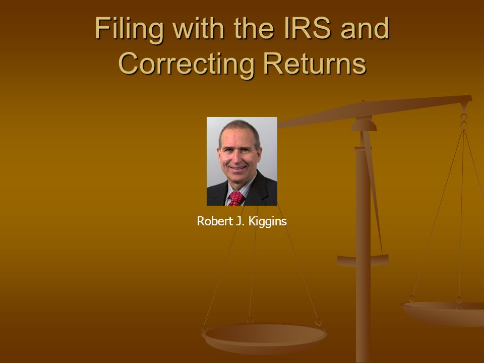 Filing with the IRS and Correcting Returns