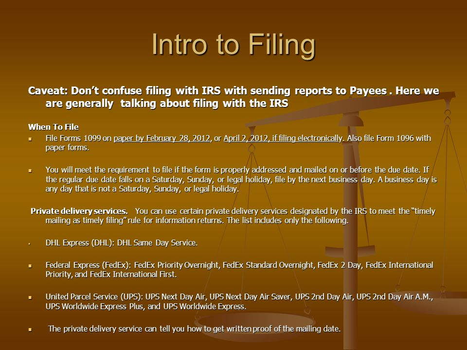 Intro to Filing Caveat: Don't confuse filing with IRS with sending reports to Payees . Here we are generally talking about filing with the IRS.