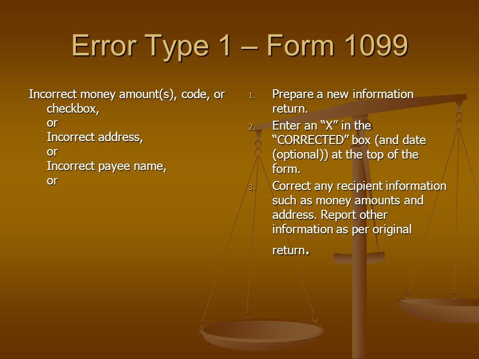 Error Type 1 – Form 1099 Incorrect money amount(s), code, or checkbox, or Incorrect address, or Incorrect payee name, or