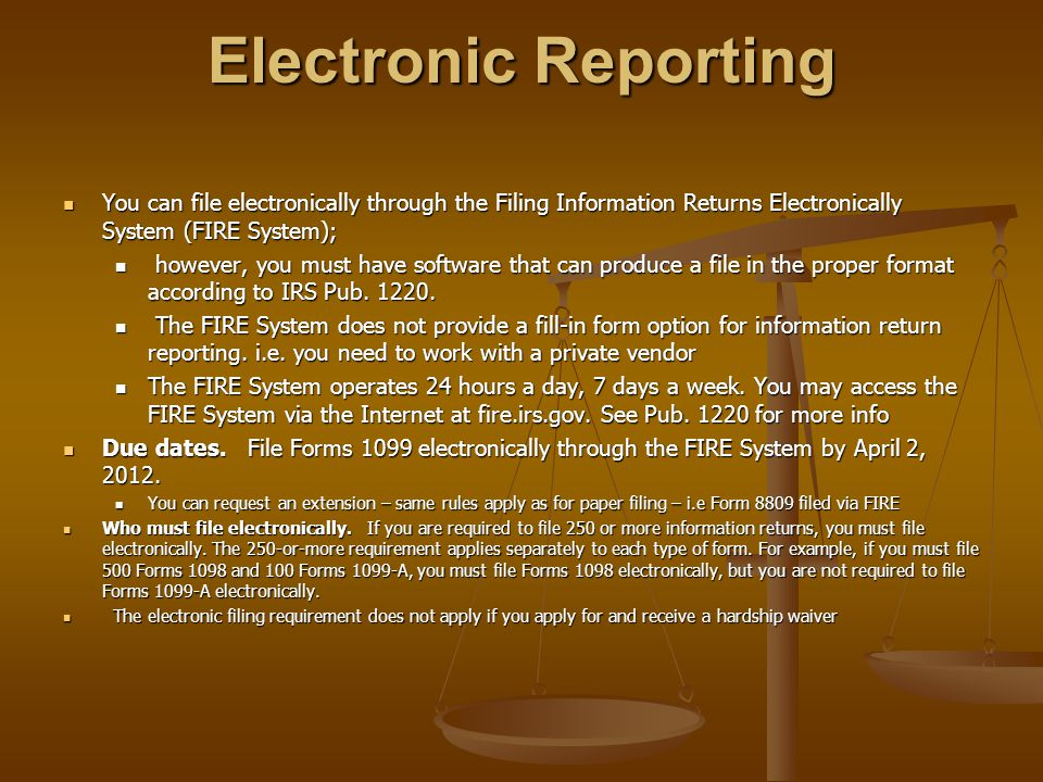 Electronic Reporting You can file electronically through the Filing Information Returns Electronically System (FIRE System);