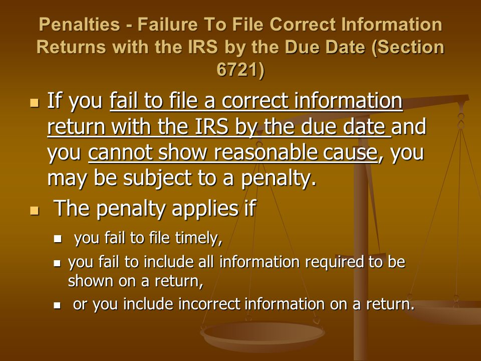 Penalties - Failure To File Correct Information Returns with the IRS by the Due Date (Section 6721)