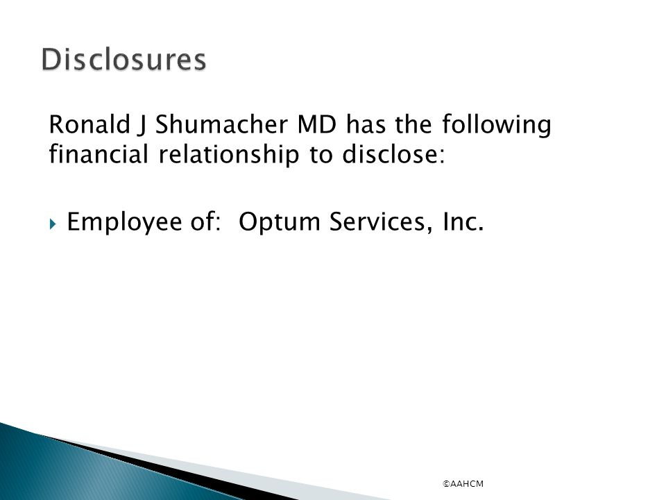 Disclosures Ronald J Shumacher MD has the following financial relationship to disclose: Employee of: Optum Services, Inc.