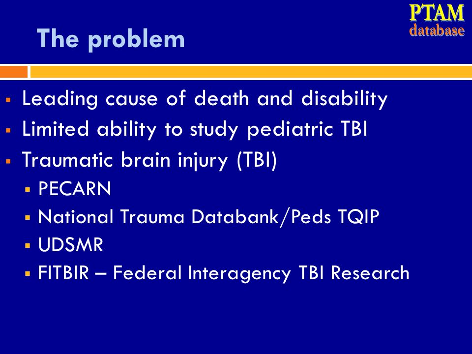 PTAM The problem Traumatic brain injury (TBI) 500,000 ED visits2