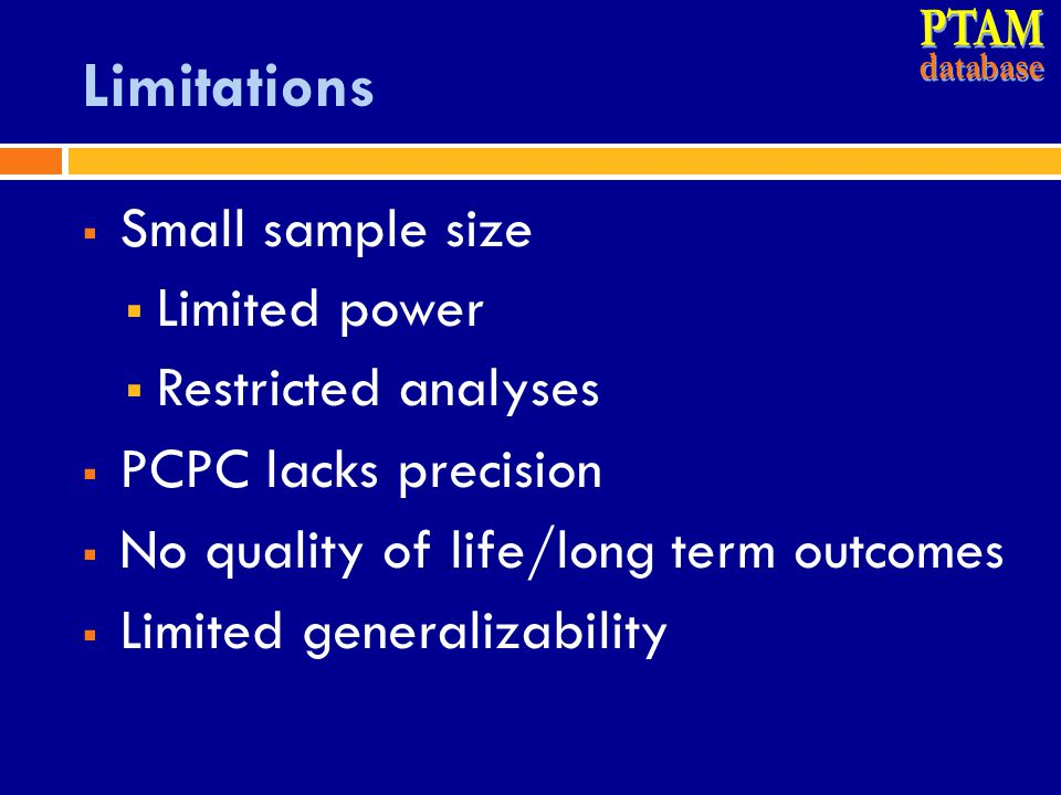 PTAM Limitations Small sample size Limited power Restricted analyses