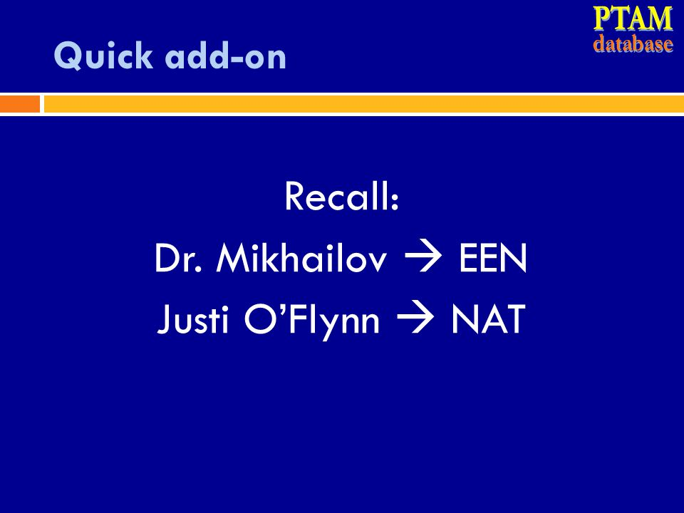 PTAM Recall: Dr. Mikhailov  EEN Justi O'Flynn  NAT Quick add-on