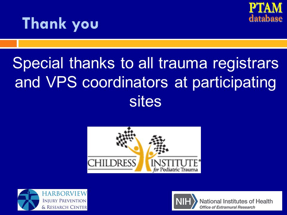 PTAM database. Thank you. Special thanks to all trauma registrars and VPS coordinators at participating sites.