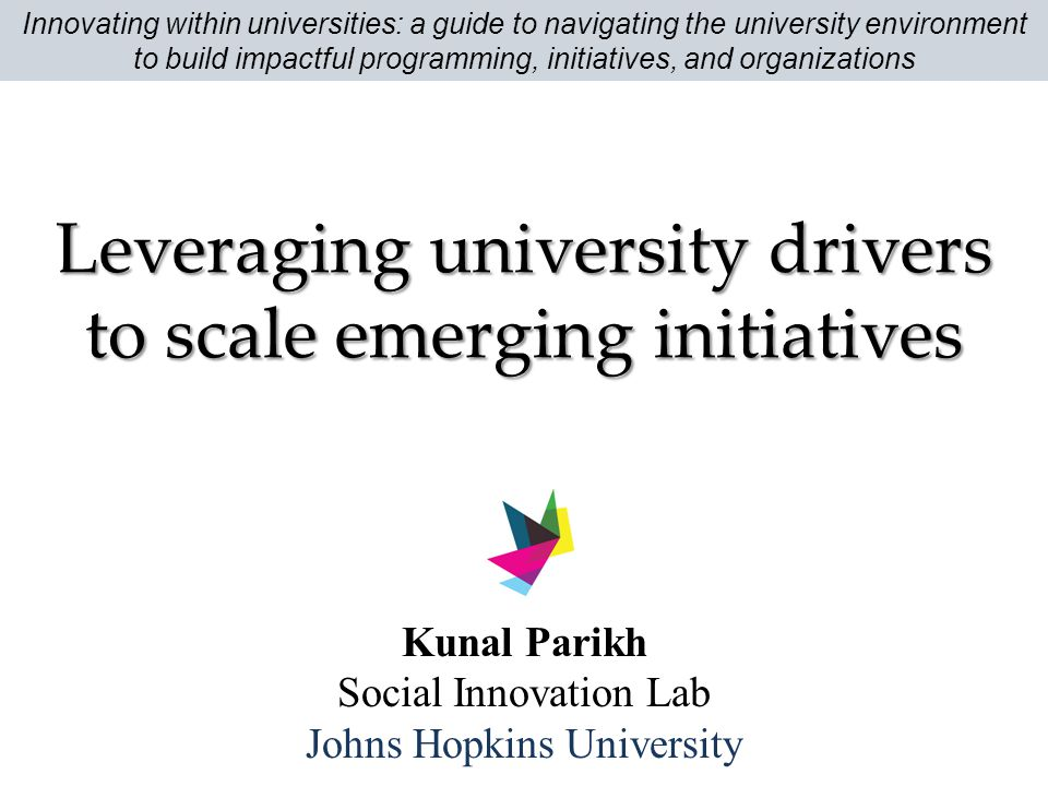 Leveraging university drivers to scale emerging initiatives