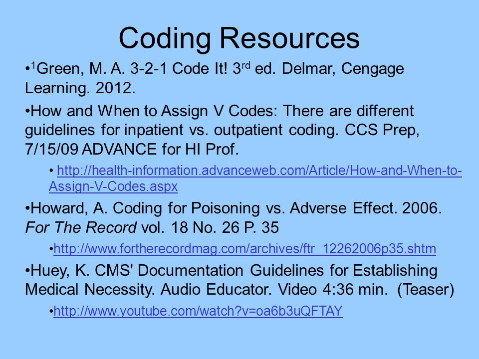 Coding Resources 1Green, M. A. 3-2-1 Code It! 3rd ed. Delmar, Cengage Learning. 2012.