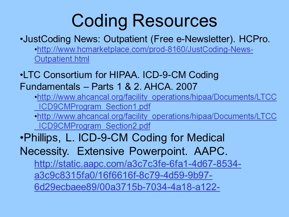 Coding Resources JustCoding News: Outpatient (Free e-Newsletter). HCPro. http://www.hcmarketplace.com/prod-8160/JustCoding-News-Outpatient.html.