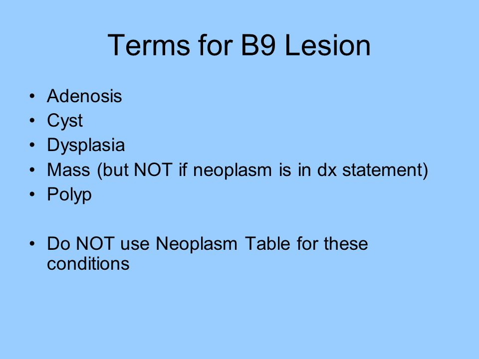 Terms for B9 Lesion Adenosis Cyst Dysplasia