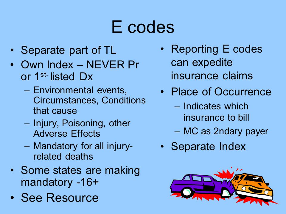 E codes See Resource Reporting E codes can expedite insurance claims